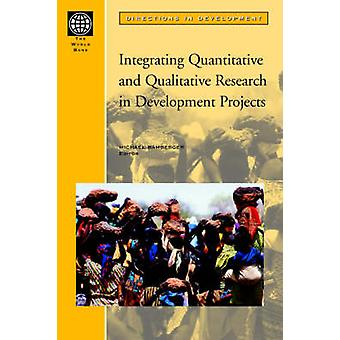 Integrating Quantitative and Qualitative Research in Development Projects by Bamberger & Michael
