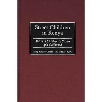 Street Children in Kenya Voices of Children in Search of a Childhood by Kilbride & Philip L.