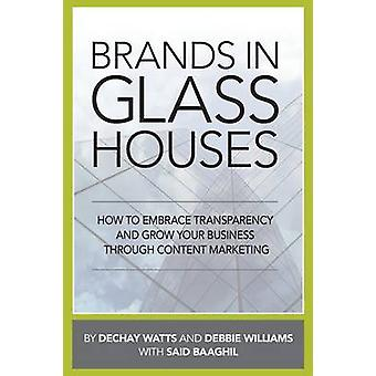 Brands in Glass Houses How to Embrace Transparency and Grow Your Business Through Content Marketing by Watts & Dechay