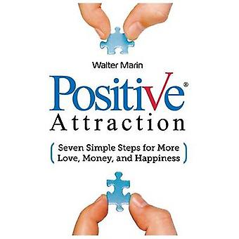 Positive Attraction Seven Simple Steps for More Love Money and Happiness by Marin & Walter