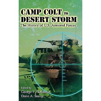 Camp Colt to Desert Storm A History of U.S. Armored Forces by Hofmann & George F.