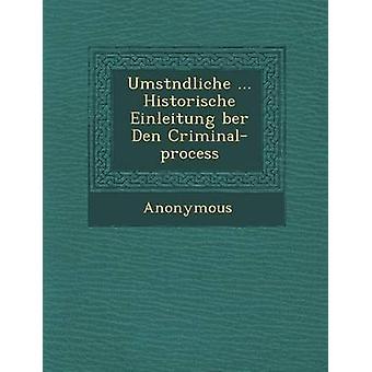 Umst Ndliche ... Historische Einleitung Ber Den CriminalProcess by Anonymous