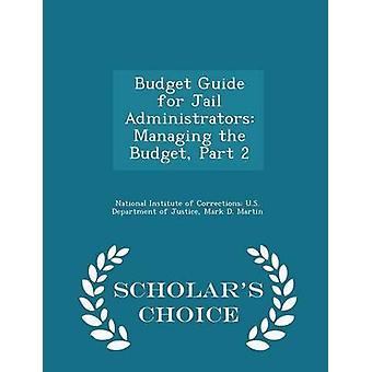 Budget-Guide für Gefängnis Administratoren verwalten die Budget Teil 2 Gelehrte Wahl Ausgabe vom National Institute of U.S. Korrekturen