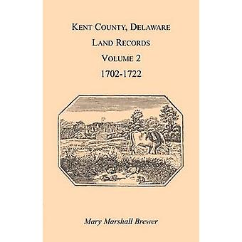 Kent County Delaware Land Records. Volume 2 17021722 by Brewer & Mary Marshal