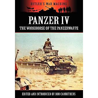 Panzer IV  The Workhorse of the Panzerwaffe by Carruthers & Bob