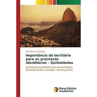 Importncia tun Territrio Para os Processos Identitrios Quilombolas von Da Silva Barbosa Diana
