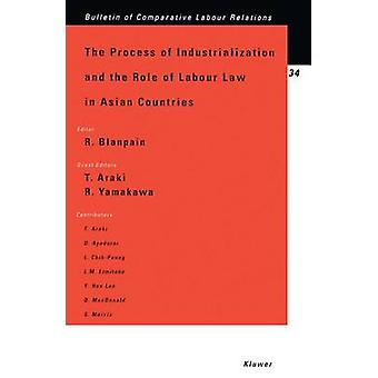 The Process Of Industrialization And The Role Of Lab Law In Asian by Blanpain & Roger