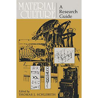 Material Culture - A Research Guide by Thomas J. Schlereth - 978070060