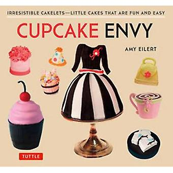 Cupcake Envy - Irresistible Cakelets - Little Cakes That are Fun and E