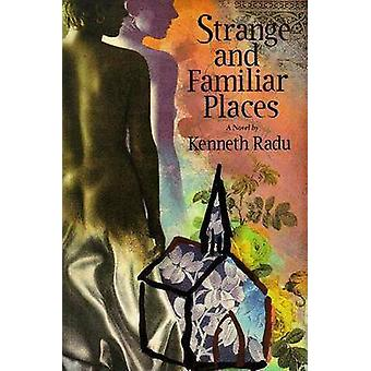 Strange and Familiar Places by Kenneth Radu - 9781550651188 Book
