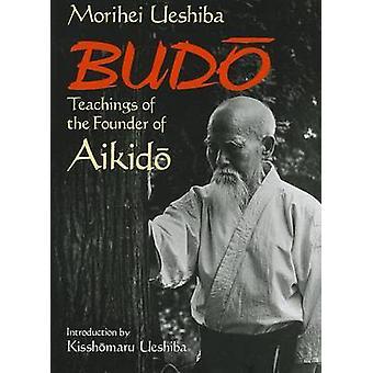 Budo - Teachings of the Founder of Aikido by Morihei Ueshiba - Kisshom