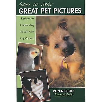 How to Take Great Pet Pictures - Recipes for Outstanding Results with