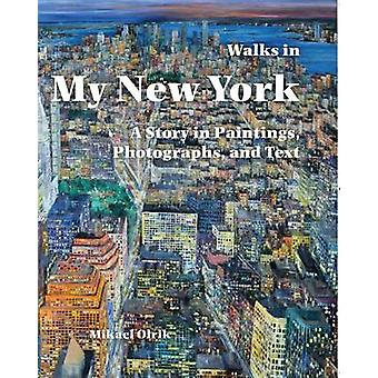 Walks in My New York - - A Story in Paintings - Photographs - and Text