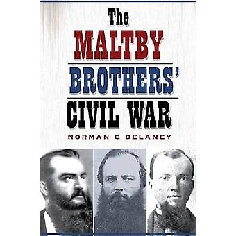 The Maltby Brothers' Civil War by Norman C. Delaney - 9781623490256 B