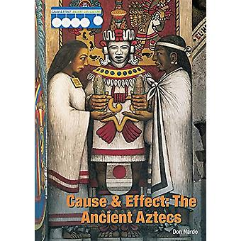 Cause & Effect - The Ancient Aztecs by Don Nardo - 9781682821466 Book