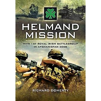 Helmand Mission - With 1st Royal Irish Battlegroup in Afghanistan 2008