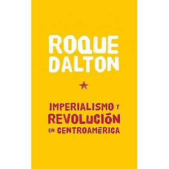 Imperialismo Y Revolucion En Centroamerica by Roque Dalton - 97819217