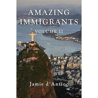 Amazing Immigrants - Volume 2 by Jamie D'Antioc - 9781941634165 Book