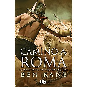 Camino a Roma / The Road to Rome by Ben Kane - 9788490704134 Book