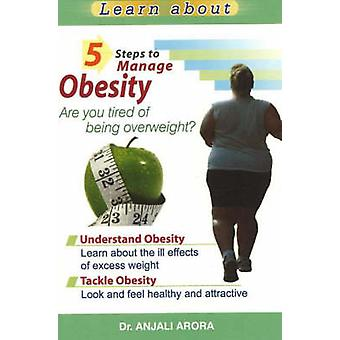 5 Steps to Manage Obesity - Are You Tired of Being Overweight? by Anja