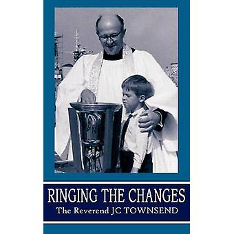 Ringing the Changes by Townsend & The Reverend J. C.