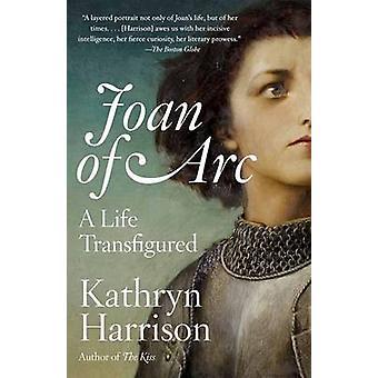 Joan of Arc - A Life Transfigured by Kathryn Harrison - 9780767932493