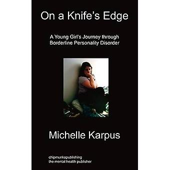 On Knifes Edge A Young Girls Journey Through Borderline Personality Disorder by Karpus & Michelle