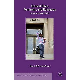 Critical Race Feminism and Education A Social Justice Model by PrattClarke & Menah A.E.