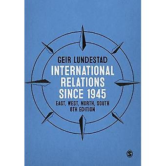 International Relations since 1945 by Geir Lundestad
