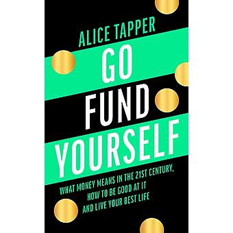 Go Fund Yourself by Alice Tapper