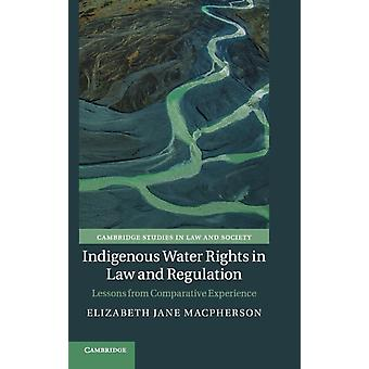 Indigenous Water Rights in Law and Regulation by Elizabeth Jane Macpherson