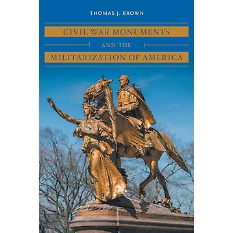 Monumentos da Guerra Civil e a Militarização da América por Thomas J Brown