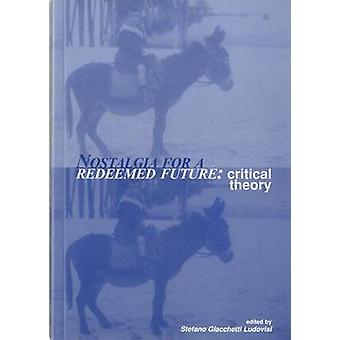 Nostalgia for a Redeemed Future - Critical Theory by Stefano Giacchett