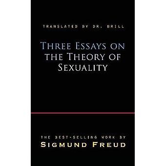 Three Essays on the Theory of Sexuality by Freud & Sigmund
