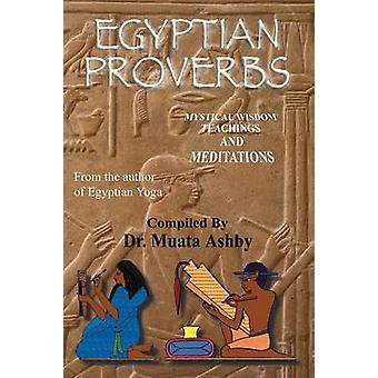 EGYPTIAN PROVERBS  collection of Ancient Egyptian Proverbs and Wisdom Teachings by Ashby & Muata