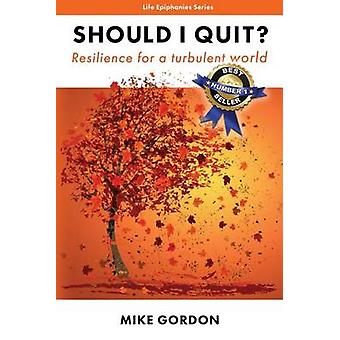 Should I Quit Resilience for a turbulent world by Gordon & Mike