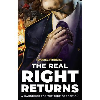 The Real Right Returns A Handbook for the True Opposition by Friberg & Daniel