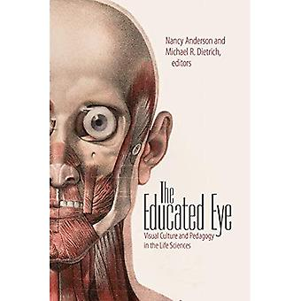 The Educated Eye: Visual Culture and Pedagogy in the Life Sciences