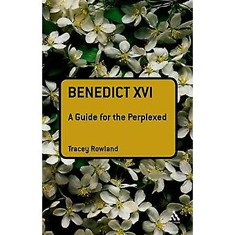 Benedict XVI A Guide for the Perplexed by Rowland & Tracey