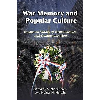 War Memory and Popular Culture Essays on Modes of Remembrance and Commemoration by Keren & Michael