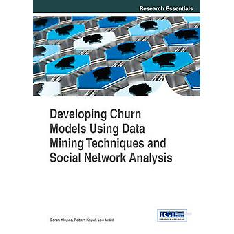 Developing Churn Models Using Data Mining Techniques and Social Network Analysis by Klepac & Goran