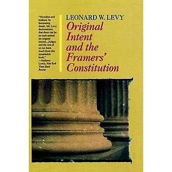 Original Intent and the Framers Constitution by Leonard W Levy