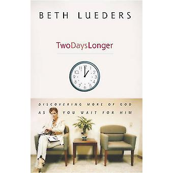 Two Days Longer Discovering More of God as You Wait for Him by Leuders & Beth