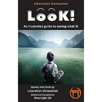 Look An Illustrated Guide to Seeing What Is by Liberation Unleashed