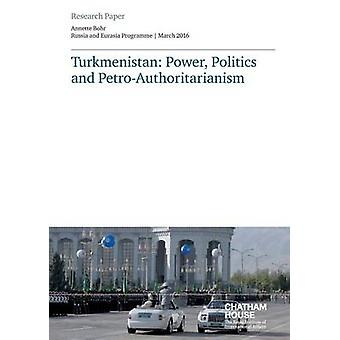 Turkmenistan Power Politics and PetroAuthoritarianism by Bohr & Annette