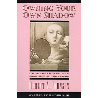 Owning Your Own Shadow by Johnson & Robert A.