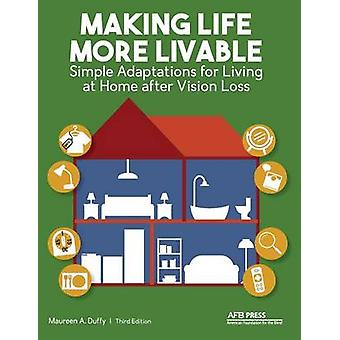 Making Life More Livable Simple Adaptations for Living at Home after Vision Loss by Duffy & Maureen A.