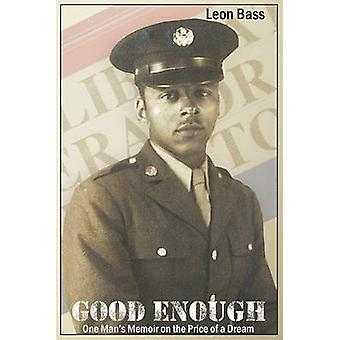 Good Enough One Mans Memoir on the Price of the Dream by Bass & Leon