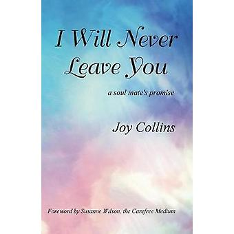 I Will Never Leave You a soul mates promise by Collins & Joy