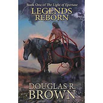 Legends Reborn the Light of Epertase Book One by Brown & Douglas R.